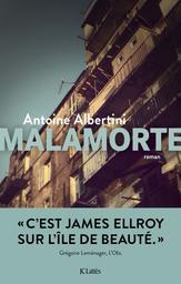 Malamorte : roman / Antoine Albertini | Albertini, Antoine (1975-....). Auteur