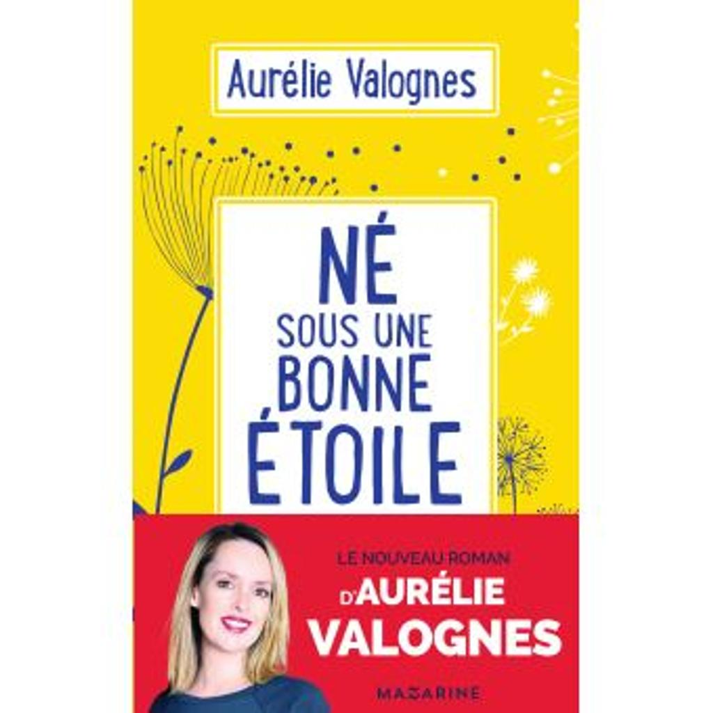 Né sous une bonne étoile / Aurélie Valognes | Valognes, Aurélie (1983?-....). Auteur