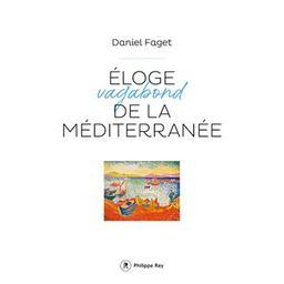 Eloge vagabond de la Méditerranée / Daniel Faget | Faget, Daniel (1962-....). Auteur