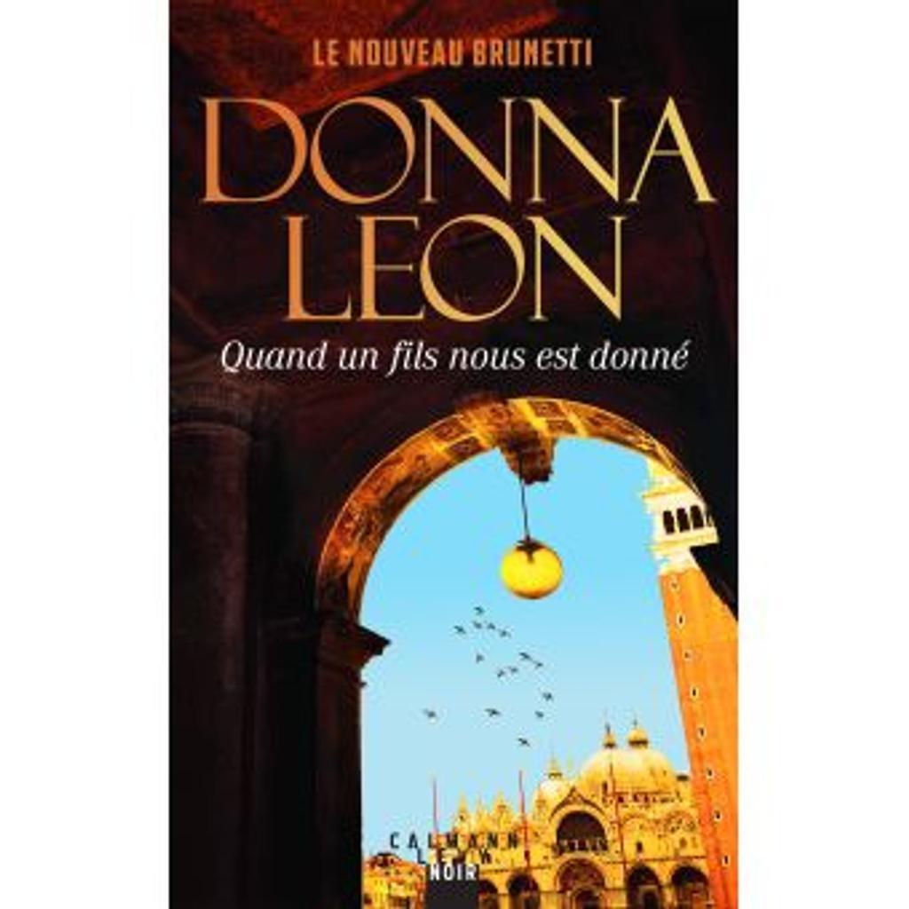 Quand un fils nous est donné / Donna Leon | Leon, Donna (1942-....). Auteur