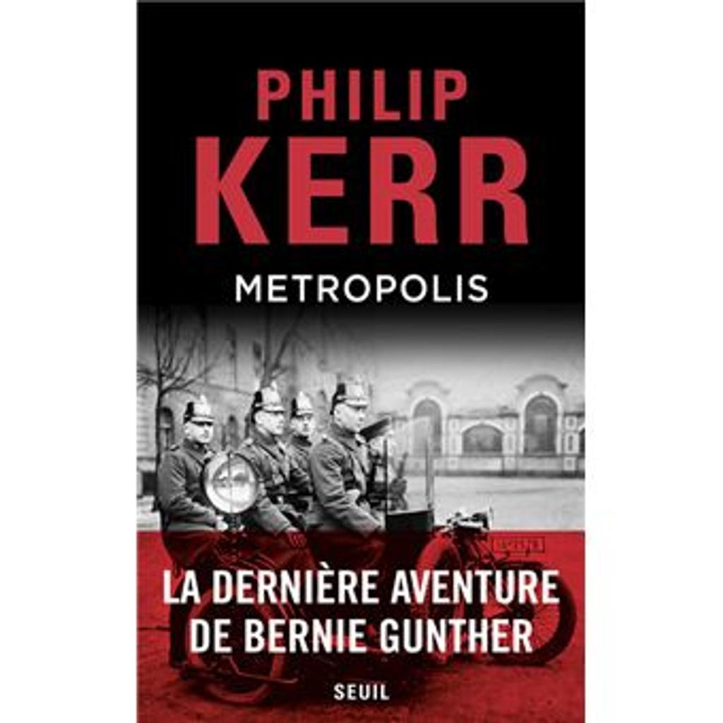 Metropolis : une dernière aventure de Bernie Gunther : roman / Philip Kerr | Kerr, Philip (1956-....). Auteur