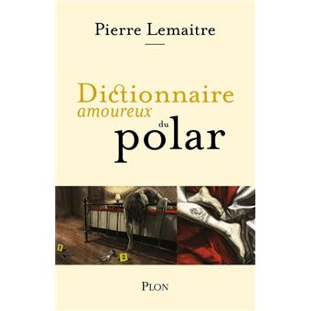 Dictionnaire amoureux du polar / Pierre Lemaitre | Lemaitre, Pierre (1951-....). Auteur
