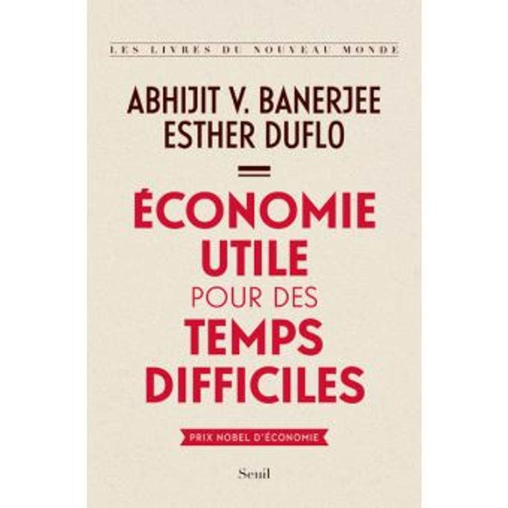 Economie utile pour des temps difficiles / Abhijit V. Banerjee, Esther Duflo | Banerjee, Abhijit V. (1961-....). Auteur